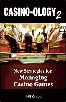 Casino-ology 2: New Strategies for Managing Casino Games by Zender, Bill (May 1, 2011) Second Edition
