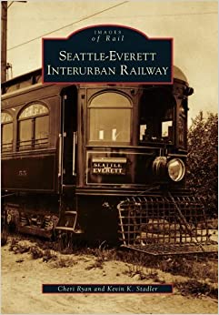 Book Seattle-Everett Interurban Railway (Images of Rail) by Ryan, Cheri, Stadler, Kevin K. (April 21, 2010)