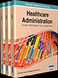 Healthcare Administration : Concepts, Methodologies, Tools, and Applications, , 1466663391