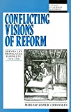 Conflicting Visions of Reform : German Lay Propaganda Pamphlets, 1519-1530, Chrisman, Miriam Usher, 039103944X