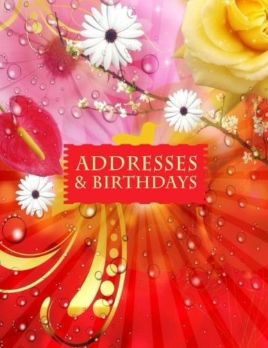Addresses And Birthdays: Big Print Extra Large Birthdays & Address Book for Contacts, With Addresses, Phone Numbers, Email, Alphabetical A- Z ... (Extra Large Address Books) (Volume 82)