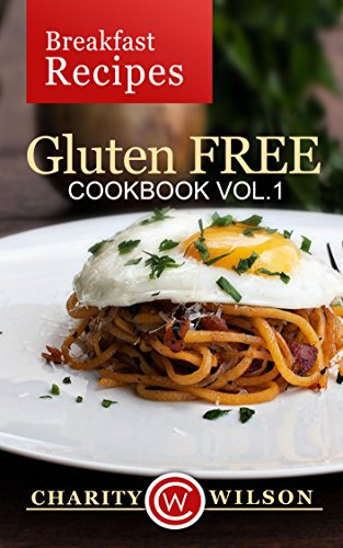 GLUTEN FREE COOKBOOK: Vol. 1 Breakfast Recipes (Gluten Free Diet) (Gluten Free Recipes)