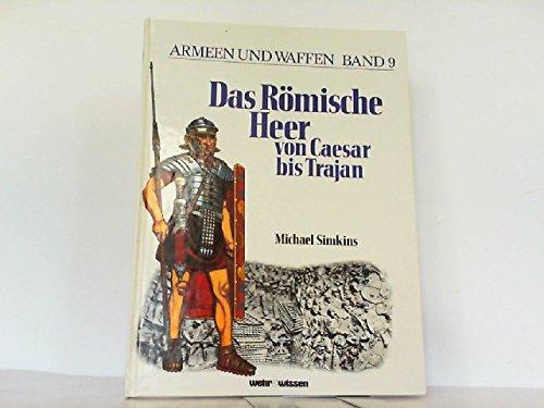 Das Römische Heer von Cäsar bis Trajan