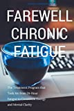 Farewell Chronic Fatigue: The Treatment Program that Took Me from 24-Hour Fatigue to Consistent Energy and Mental Clarity