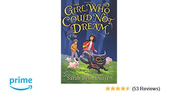 The Girl Who Could Not Dream: Sarah Beth Durst ...