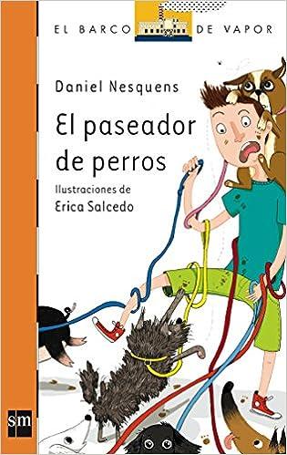 El paseador de perros (El Barco de Vapor Naranja): Amazon.es: Daniel Nesquens, Erica Salcedo Saiz: Libros