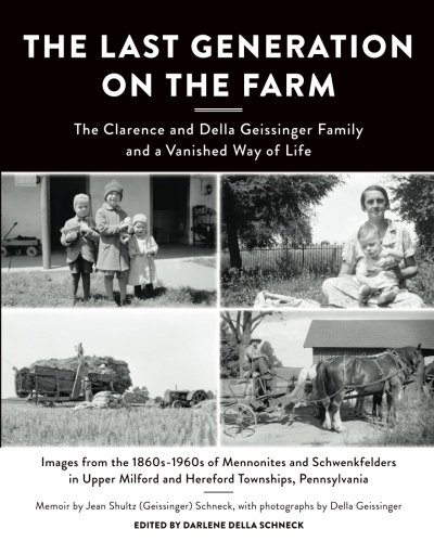 The Last Generation on the Farm: The Clarence and Della Geissinger Family and a Vanished Way of Life