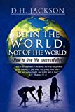 Be in the World, Not of the World!, D. H. Jackson, 1441503889