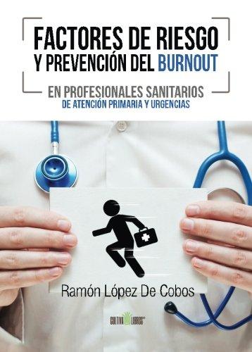 Factores de riesgo y prevencion del Burnout en profesionales sanitarios de atencion primaria y urgencias (Spanish Edition) [Ramon Lopez] (Tapa Blanda)