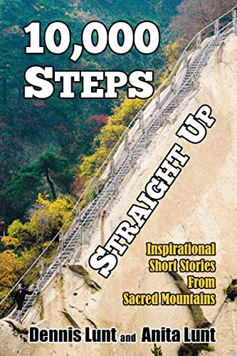 (10,000 Steps Straight Up: Inspirational Short Stories From Sacred Mountains)