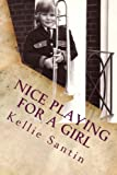 Nice Playing for a Girl (Trombone Crimes and Other Minor Misdemeanors) (Volume 1)