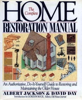 The Complete Home Restoration Manual: An Authoritative, Do-It-Yourself Guide to Restoring and Maintaining the Older Hous