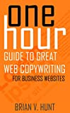 One Hour Guide to Great Web Copywriting: For Business Websites