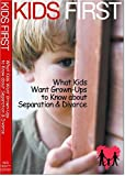 Kids First: What Kids Want Grown-ups to Know About Separation and Divorce