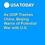 As GOP Trashes China, Beijing Warns of Potential War with U.S. | Patrick Winn