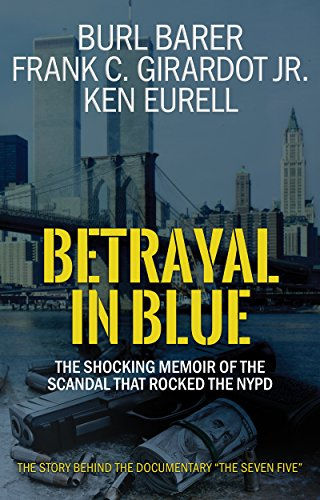 They had no fear of cops because they WERE the cops…  Betrayal In Blue: The Shocking Memoir of the Scandal That Rocked the NYPD  by Burl Barer, Frank C. Girardot & Ken Eurell
