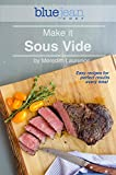 #8: Make it Sous Vide!: Easy recipes for perfect results every time! (The Blue Jean Chef)