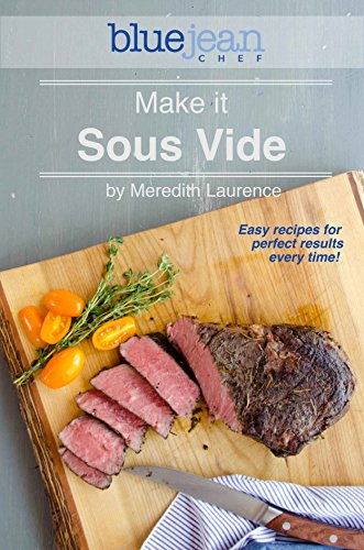Make it Sous Vide!: Easy recipes for perfect results every time! (The Blue Jean Chef) cover