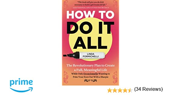 How to Do It All: The Revolutionary Plan to Create a Full ...
