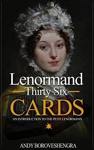 (Lenormand Thirty Six Cards (2015 Edition): An Introduction to the Petit Lenormand)