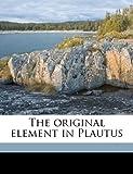The Original Element in Plautus, K. M. Westaway, 1178157423