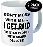 Pack of 2 - Don't mess with me, I get paid to stabb people, nurse, doctor - 11OZ ceramic coffee mugs - Best funny and inspirational gift