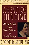 img - for Ahead of Her Time: Abby Kelley and the Politics of Antislavery book / textbook / text book