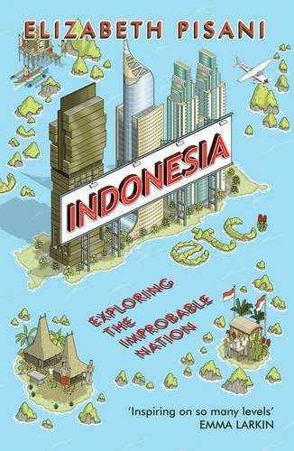 Indonesia etc.: Exploring the Improbable Nation by Elizabeth Pisani (7-May-2015) Paperback