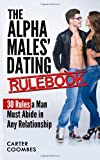The Alpha Males' Dating Rulebook: 30 Rules a Man Must Abide in Any Relationship, Carter Coombes, 1497568986