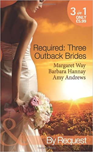 Required: Three Outback Brides: Cattle Rancher, Convenient Wife / In the Heart of the Outback... / Single Dad, Outback Wife (Mills and Boon by Request)