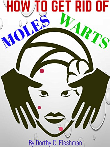 HOW TO GET RID OF MOLES, GENITAL WARTS NATURALLY: Simple Moles Cure, Warts Treatment With Natural Guide, Back To Natural Skin Kindle Edition