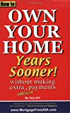 How to Own Your Home Years Sooner Without Making Extra Interest Payments, Harjit Gill, 0974267600