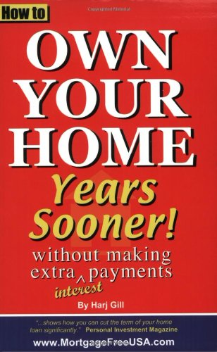 How to Own Your Home Years Sooner - without making extra interest payments