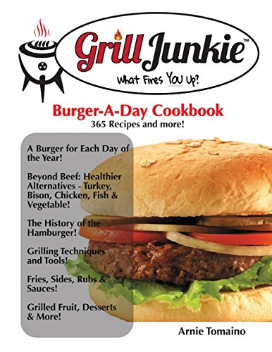 The Grill Junkie Burger a Day Cookbook: What Fires You -
