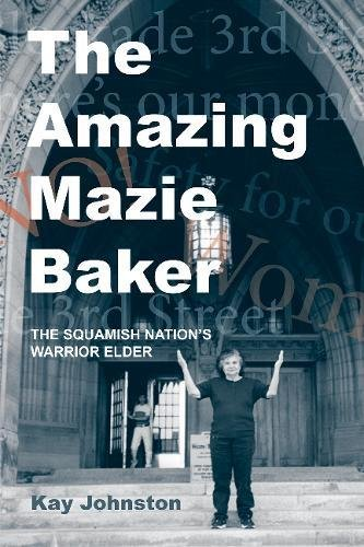The Amazing Mazie Baker: The Story of a Squamish Nation's Warrior Elder PDF