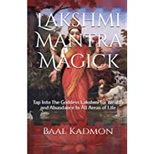 Lakshmi Mantra Magick: Tap Into The Goddess Lakshmi for Wealth and Abundance In (Volume 7)