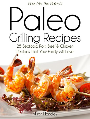 pass me the paleos paleo grilling recipes 25 seafood pork beef and chicken recipes that your family will love