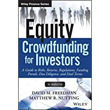 Equity Crowdfunding for Investors: A Guide to Risks, Returns, Regulations, Funding Portals, Due Diligence, and Deal Terms