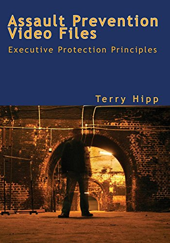 (The Assault Prevention Video Files: Executive Protection Principles )