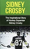 Sidney Crosby: The Inspirational Story of Hockey
