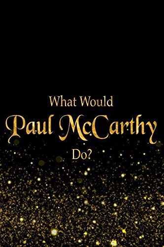 What Would Paul McCarthy Do?: Black and Gold Paul McCarthy Notebook