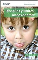 Disciplina Y Límites: Mapas De Amor: Aprender Para Crecer, Primera Edición (Aprender Para Crecer/ Learning for Growth) (Spanish Edition)
