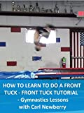 How To Learn To Do a Front Tuck - Front Flip Tutorial - Gymnastics Lessons with Carl Newberry