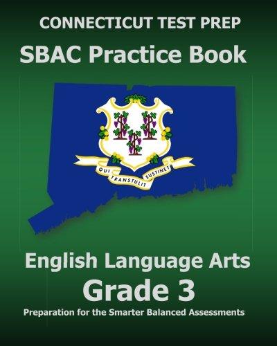 CONNECTICUT TEST PREP SBAC Practice Book English Language Arts Grade 3: Preparation for the Smarter Balanced ELA/Literacy Assessments