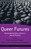 Queer Futures : Reconsidering Ethics Activism and the Political, Michaelis, Beatrice and Kilian, Eveline, 1409437108