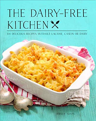 The Dairy-Free Kitchen: 100 Delicious Recipes Without Lactose, Casein, or Dairy