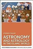 Astronomy and Astrology in the Islamic World (The New Edinburgh Islamic Surveys EUP)