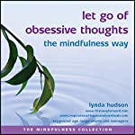 Let Go of Obsessive Thoughts the Mindfulness Way | Lynda Hudson