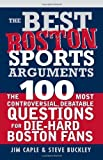 The Best Boston Sports Arguments: The 100 Most Controversial, Debatable Questions for Die-Hard Boston Fans (Best Sports Arguments)
