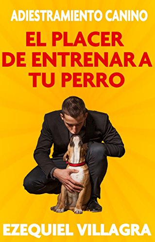 El placer de entrenar a tu perro (Spanish Edition) - Kindle edition by Ezequiel Villagra. Crafts, Hobbies & Home Kindle eBooks @ Amazon.com.